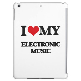 I Love My ELECTRONIC MUSIC iPad Air Cases