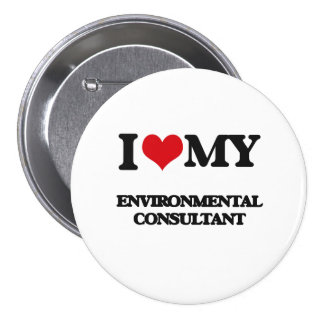 I love my Environmental Consultant Pinback Button