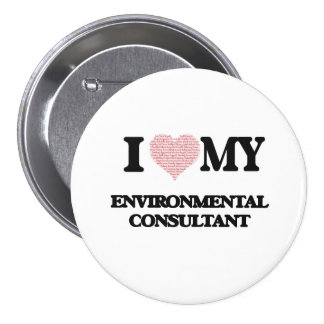 I love my Environmental Consultant (Heart Made fro 3 Inch Round Button