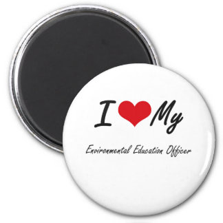 I love my Environmental Education Officer 2 Inch Round Magnet