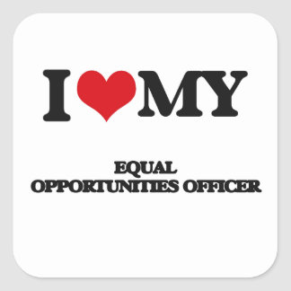 I love my Equal Opportunities Officer Square Sticker