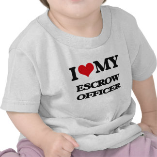 I love my Escrow Officer T Shirt