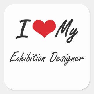 I love my Exhibition Designer Square Sticker