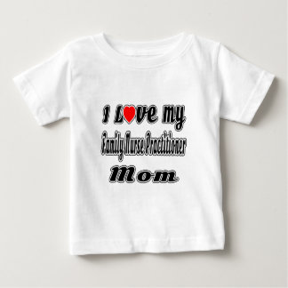 I Love My Family Nurse Practitioner Mom Baby T-Shirt
