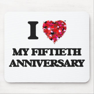 I Love My Fiftieth Anniversary Mouse Pad