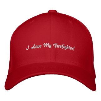 I Love My Firefighter!Embroidered Hat