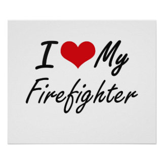 I love my Firefighter Poster
