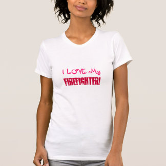 I LOVE My, Firefighter!-T-Shirt T-Shirt