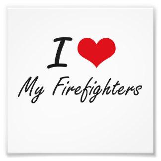 I Love My Firefighters Art Photo
