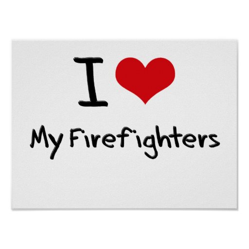I Love My Firefighters Posters