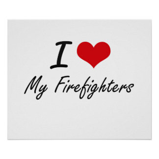 I Love My Firefighters Poster