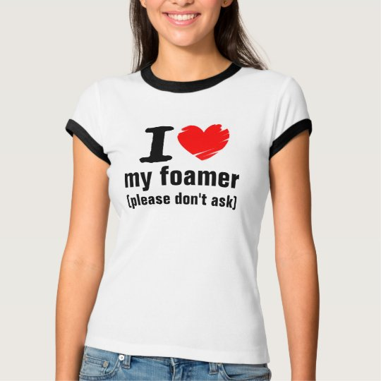 I Love my Foamer T-Shirt