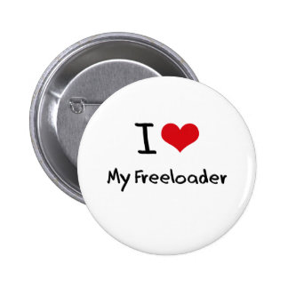 I Love My Freeloader Pinback Buttons