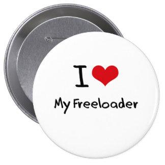 I Love My Freeloader Pins