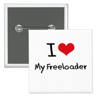 I Love My Freeloader Button