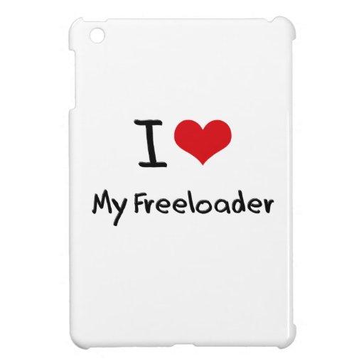 I Love My Freeloader Case For The iPad Mini