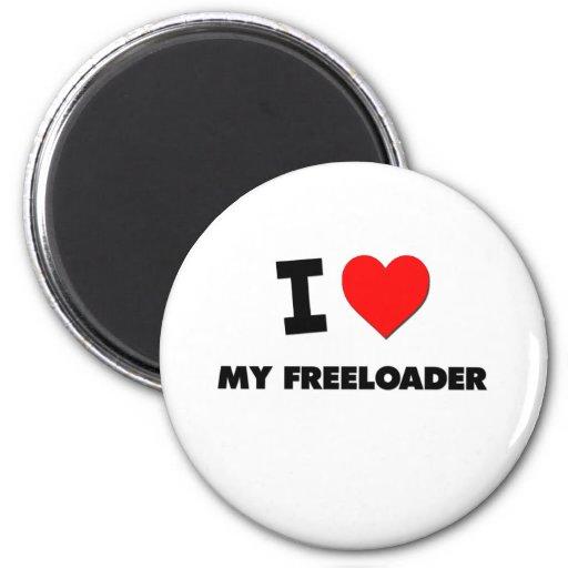 I Love My Freeloader Refrigerator Magnet