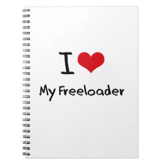 I Love My Freeloader Note Books