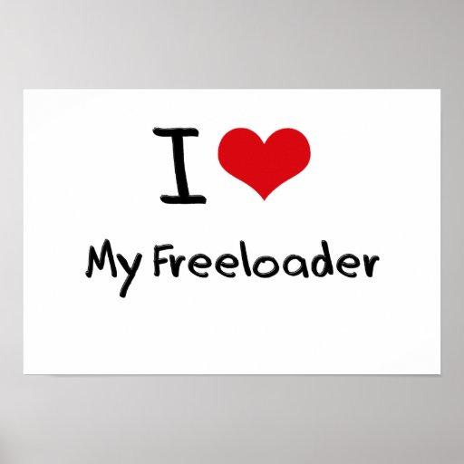 I Love My Freeloader Print