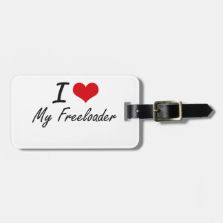 I Love My Freeloader Travel Bag Tag