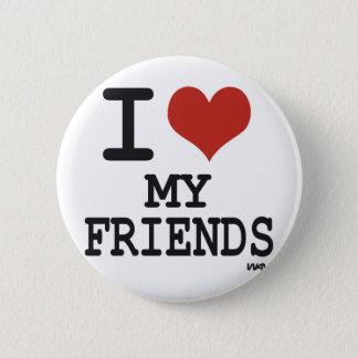 I LOVE MY FRIENDS 2 INCH ROUND BUTTON