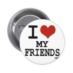 I LOVE MY FRIENDS PINBACK BUTTONS