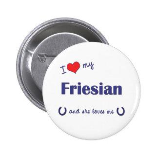 I Love My Friesian Female Horse Pinback Button