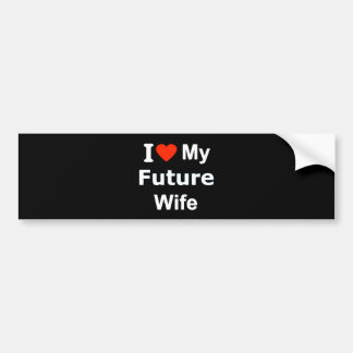 I Love My Future Wife funny comments expressions Bumper Sticker