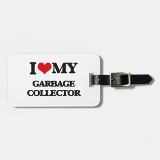 I love my Garbage Collector Luggage Tag