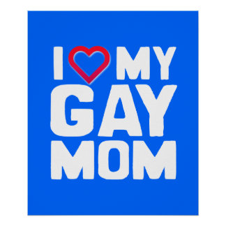 I LOVE MY GAY MOM POSTER