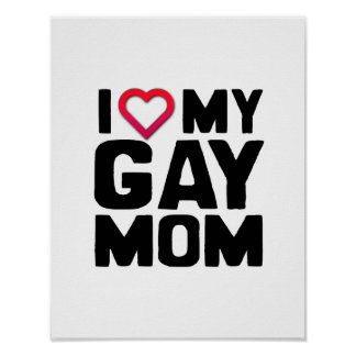 I LOVE MY GAY MOM POSTERS