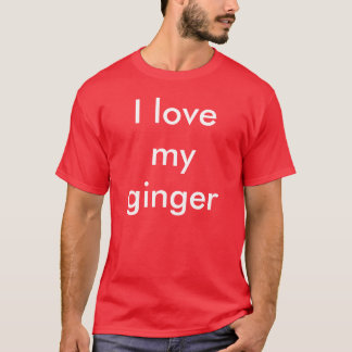 I love my ginger T-Shirt