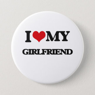 I love my Girlfriend 3 Inch Round Button