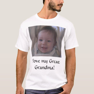 I love my Great Grandma! T-Shirt