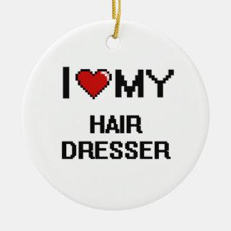 I love my Hair Dresser Round Ceramic Ornament
