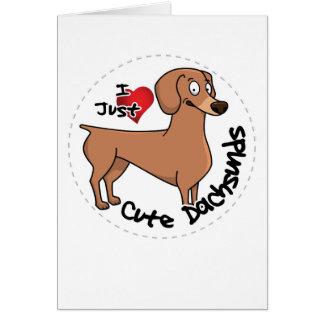 I Love My Happy Adorable Funny & Cute Dachsund Dog Card