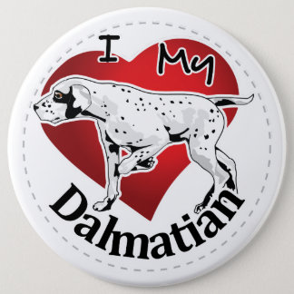I Love My Happy Adorable Funny & Cute Dalmatian 6 Inch Round Button