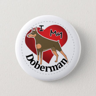 I Love My Happy Adorable Funny & Cute Doberman Dog 2 Inch Round Button