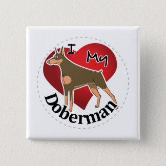 I Love My Happy Adorable Funny & Cute Doberman Dog 2 Inch Square Button