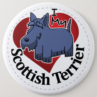 I Love My Happy Adorable Funny & Cute Scottish Ter 6 Inch Round Button