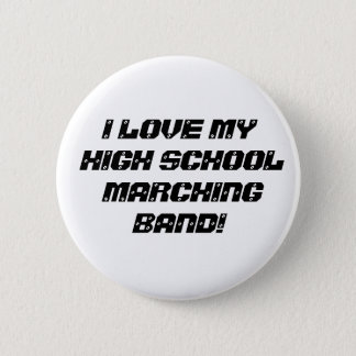 I LOVE MY HIGH SCHOOL MARCHING BAND! 2 INCH ROUND BUTTON