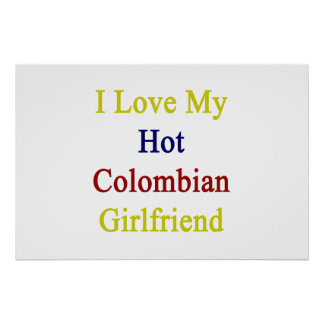 I Love My Hot Colombian Girlfriend Poster