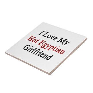 I Love My Hot Egyptian Girlfriend Ceramic Tile