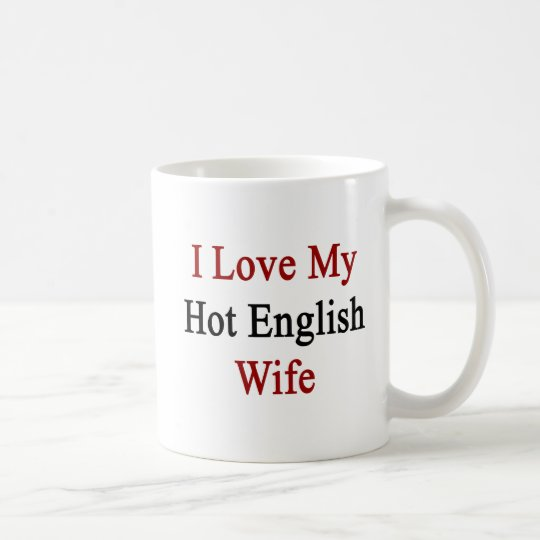I Love My Hot English Wife Coffee Mug
