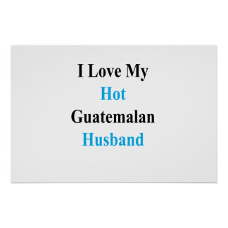 I Love My Hot Guatemalan Husband Poster