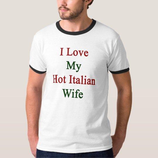 I Love My Hot Italian Wife T-Shirt