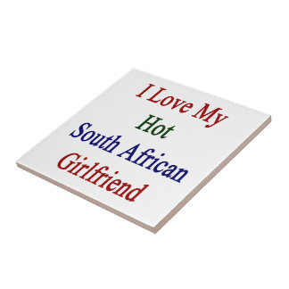 I Love My Hot South African Girlfriend Tile