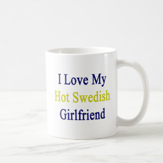 I Love My Hot Swedish Girlfriend Coffee Mug