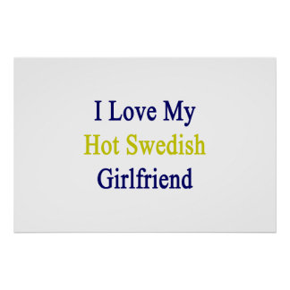 I Love My Hot Swedish Girlfriend Poster