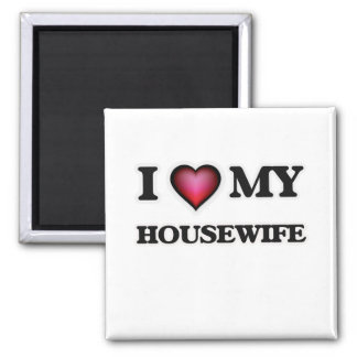 I love my Housewife Square Magnet